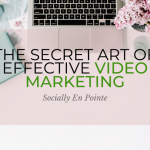 The Secret Art Of Effective Video Marketing