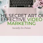 The Secret Art Of Effective Video Marketing